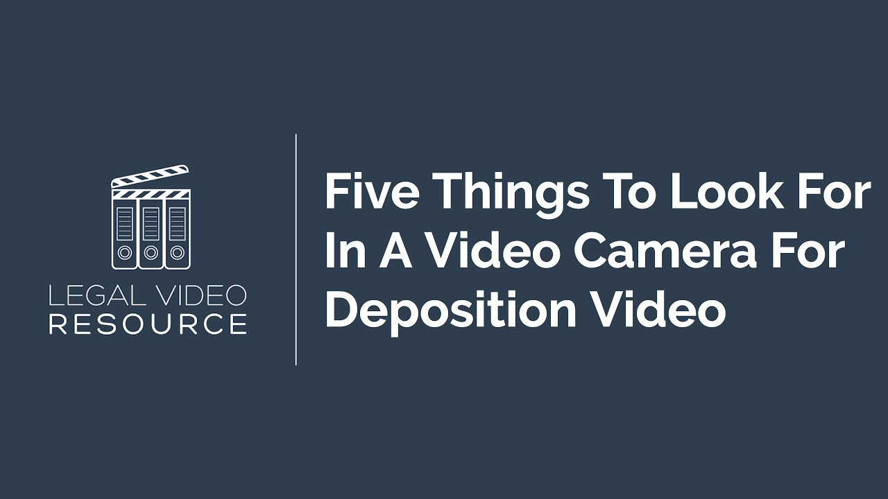 5-Things-To-Look-For-In-A-Deposition-Video-Camera_d6e9cd01