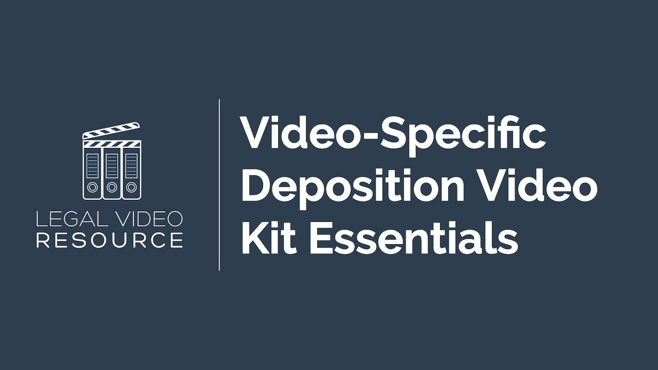 Deposition-Video-Kit-Essentials-video-specific_8d05cb0d