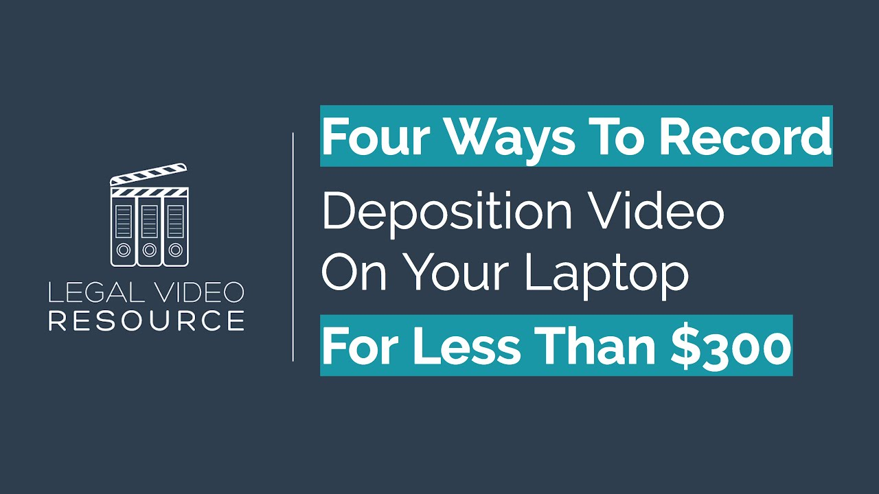 Four-Ways-To-Record-Deposition-Video-On-Your-Laptop-For-Less-Than-300_248e057d