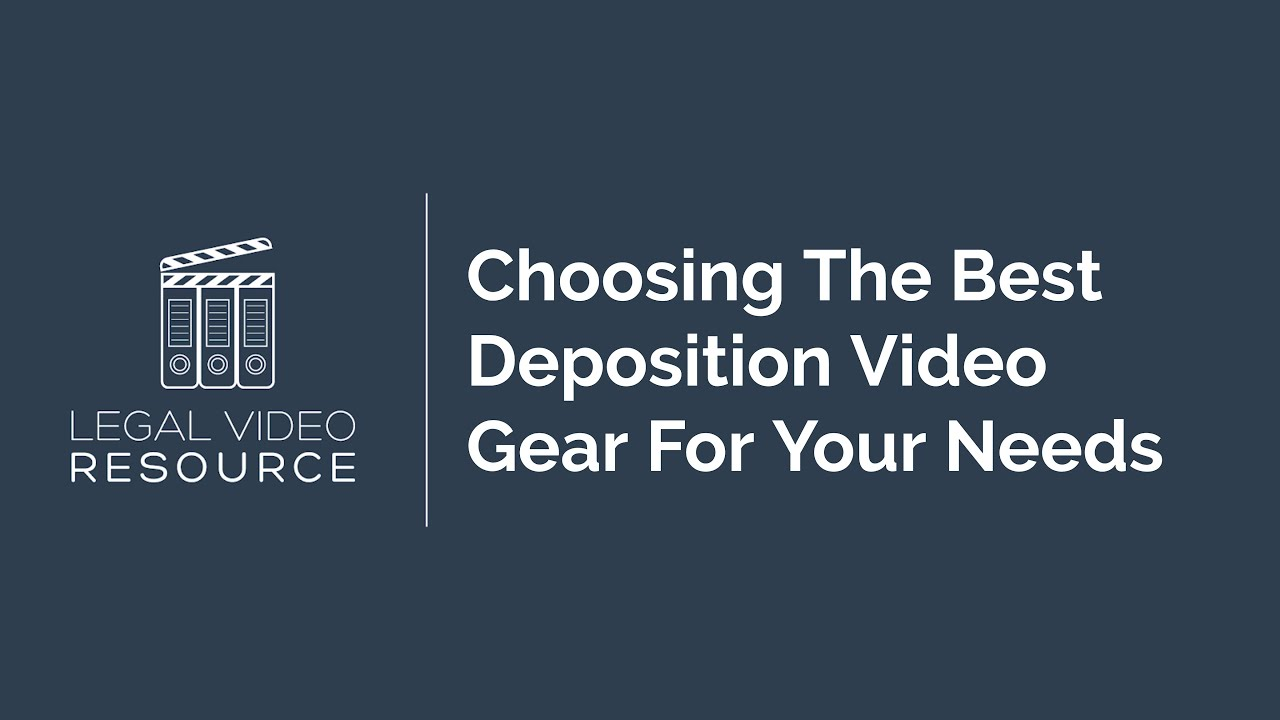 How-To-Choose-The-Best-Deposition-Video-Gear-For-Your-Needs_d6e9cd01