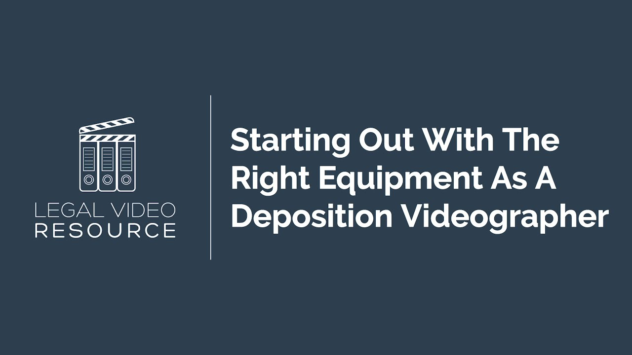 Guide-To-Starting-With-The-Right-Deposition-Video-Equipment_d6e9cd01